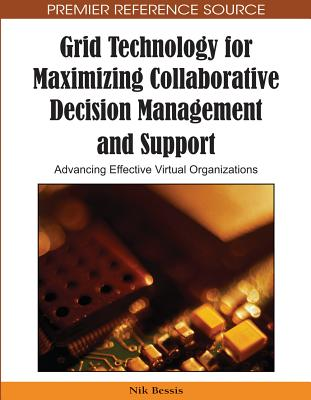 Grid Technology for Maximizing Collaborative Decision Management and Support: Advancing Effective Virtual Organizations - Bessis, Nik
