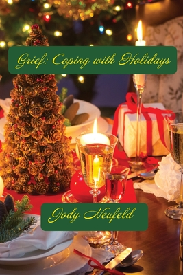 Grief: Coping with Holidays - Neufeld, Jody