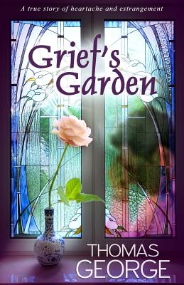 Grief's Garden: A True Story of Heartache and Estrangement - George MR, Thomas