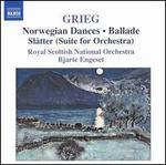Grieg: Norwegian Dances; Ballade; Sl�tter