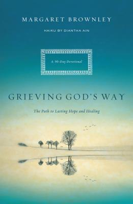 Grieving God's Way: The Path to Lasting Hope and Healing - Brownley, Margaret, and Ain, Diantha