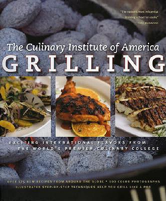 Grilling: Exciting International Flavors from the World's Premier Culinary College - Culinary Institute of America