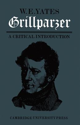 Grillparzer: A Critical Introduction - Yates, W E, Professor