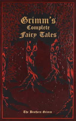Grimm's Complete Fairy Tales - Grimm, Jacob Ludwig Carl, and Grimm, Wilhelm, and Mondschein, Ken (Introduction by)