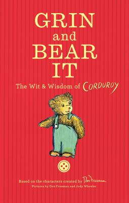Grin and Bear It: The Wit & Wisdom of Corduroy - Freeman, Don