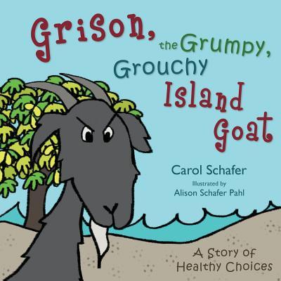 Grison, the Grumpy, Grouchy Island Goat - Schafer, Carol