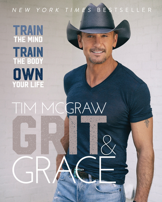 Grit & Grace: Train the Mind, Train the Body, Own Your Life - McGraw, Tim