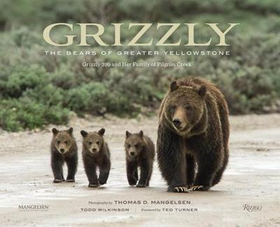Grizzly: The Bears of Greater Yellowstone - Mangelsen, Thomas D (Photographer), and Wilkinson, Todd (Text by), and Turner, Ted (Foreword by)