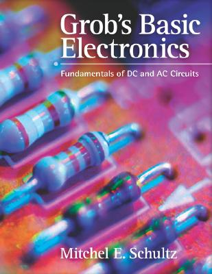 Grob's Basic Electronics: Fundamentals of DC and AC Circuits with Simulations CD - Schultz, Mitchel E