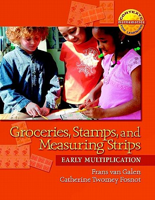 Groceries, Stamps, and Measuring Strips: Early Multiplication - Van Galen, Frans, and Fosnot, Catherine Twomey
