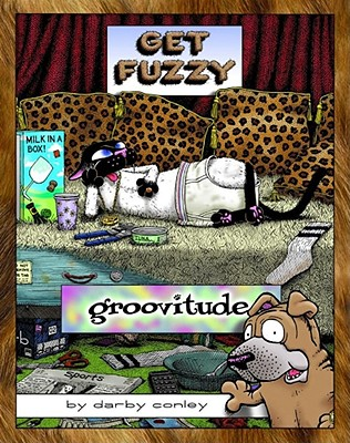 Groovitude: A Get Fuzzy Treasure - Conley, Darby