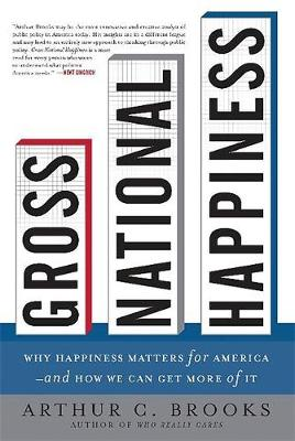 Gross National Happiness: Why Happiness Matters for America--And How We Can Get More of It - Brooks, Arthur C