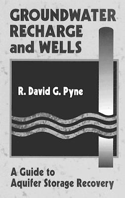 Groundwater Recharge and Wells: A Guide to Aquifer Storage Recovery - Pyne, R David