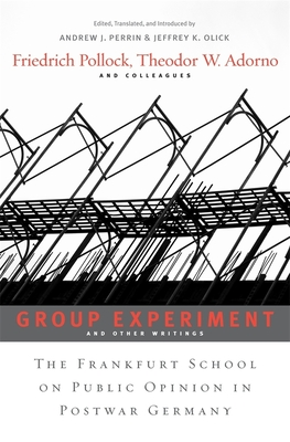 Group Experiment and Other Writings: The Frankfurt School on Public Opinion in Postwar Germany - Pollock, Friedrich, and Adorno, Theodor W., and Perrin, Andrew J. (Edited and translated by)