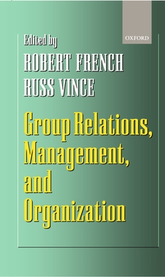 Group Relations, Management, and Organization - Vince, Russ (Editor), and French, Robert (Editor)