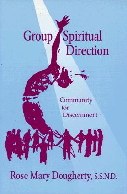 Group Spiritual Direction: Community for Discernment - Dougherty, Rose Mary