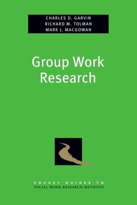 Group Work Research - Garvin, Charles, and Tolman, Richard, Professor, and Macgowan, Mark, Professor