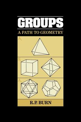Groups: A Path to Geometry - Burn, R P