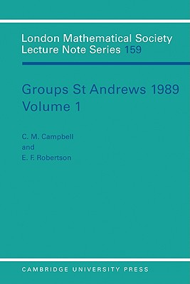 Groups St Andrews 1989: Volume 1 - Campbell, C M (Editor)