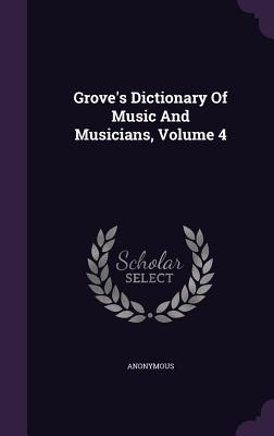 Grove's Dictionary of Music and Musicians, Volume 4 - Anonymous