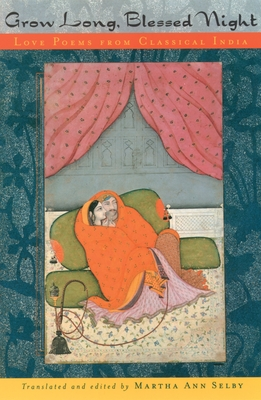 Grow Long, Blessed Night: Love Poems from Classical India - Selby, Martha Ann