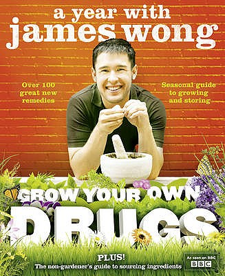 Grow Your Own Drugs: A Year with James Wong - Wong, James
