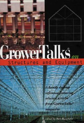 GrowerTalks on Structures and Equipment - Blanchette, Rick (Editor)