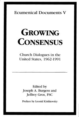 Growing Consensus: Church Dialogues in the United States, 1962-1991 - Gros, Jeffrey, and Burgess, Joseph A