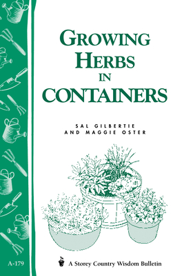 Growing Herbs in Containers: Storey's Country Wisdom Bulletin A-179 - Gilbertie, Sal, and Oster, Maggie