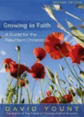 Growing in Faith: A Guide for the Reluctant Christian - Yount, David
