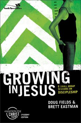Growing in Jesus: 6 Small Group Sessions on Discipleship - Fields, Doug, and Eastman, Brett