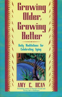 Growing Older, Growing Better: Daily Meditations for Celebrating Aging - Dean, Amy E