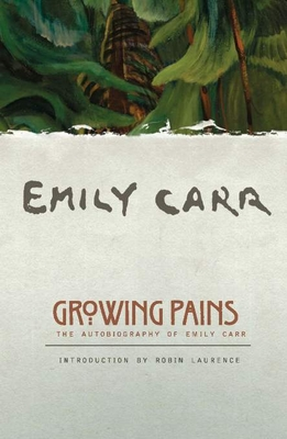 Growing Pains: The Autobiography of Emily Carr - Carr, Emily