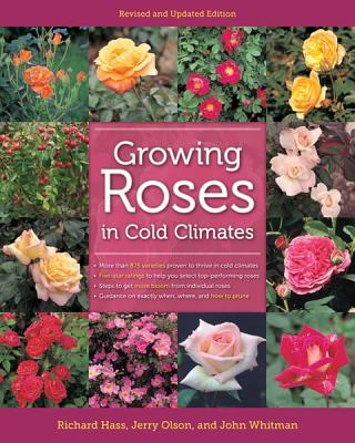 Growing Roses in Cold Climates - Hass, Richard, and Olson, Jerry, and Whitman, John