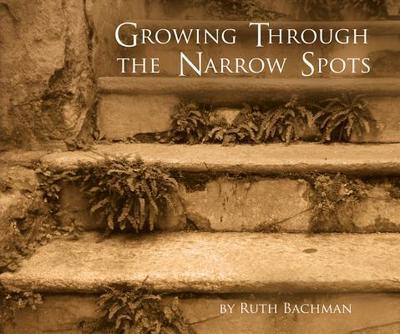 Growing Through the Narrow Spots - Bachman, Ruth