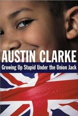 Growing Up Stupid Under the Union Jack: A Memoir - Clarke, Austin