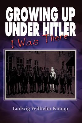 Growing Up Under Hitler - Knapp, Ludwig Wilhelm