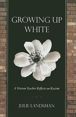 Growing Up White: A Veteran Teacher Reflects on Racism - Landsman, Julie