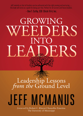 Growing Weeders Into Leaders: Leadership Lessons from the Ground Up - McManus, Jeff