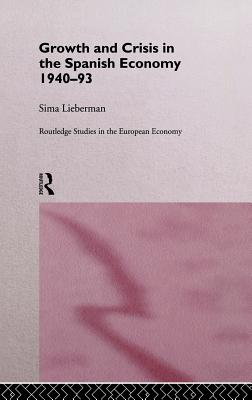 Growth and Crisis in the Spanish Economy: 1940-1993 - Lieberman, Sima