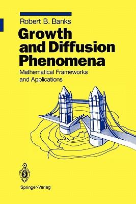 Growth and Diffusion Phenomena: Mathematical Frameworks and Applications - Banks, Robert B.