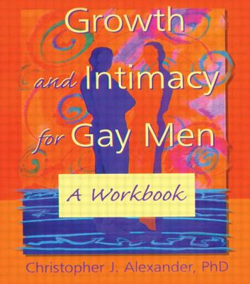 Growth and Intimacy for Gay Men - Alexander, Christopher J, PhD, and Dececco, John