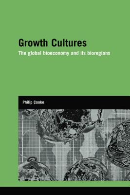 Growth Cultures: The Global Bioeconomy and its Bioregions - Cooke, Philip