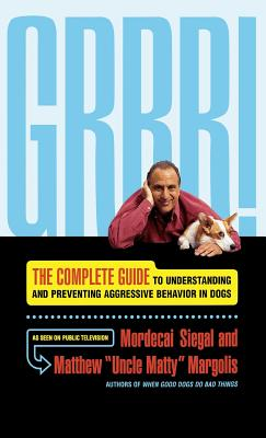 Grrr!: The Complete Guide to Understanding and Preventing Aggressive Behavior - Siegal, Mordecai, and Margolis, Matthew 'Uncle Matty'