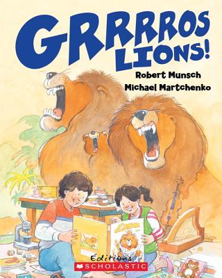 Grrrros Lions! - Munsch, Robert N, and Martchenko, Michael (Illustrator)