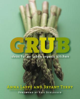 Grub: Ideas for an Urban Organic Kitchen - Lappe, Anna, and Terry, Bryant