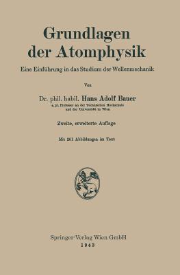 Grundlagen Der Atomphysik: Eine Einfuhrung in Das Studium Der Wellenmechanik Und Quantenstatistik - Bauer, Hans A