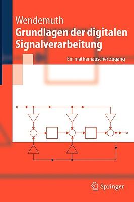 Grundlagen Der Digitalen Signalverarbeitung: Ein Mathematischer Zugang - Wendemuth, Andreas, and Andelic, Edin (Contributions by), and Barth, Sebastian (Contributions by)