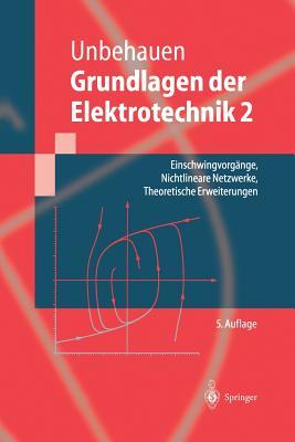 Grundlagen Der Elektrotechnik 2: Einschwingvorgange, Nichtlineare Netzwerke, Theoretische Erweiterungen - Unbehauen, Rolf
