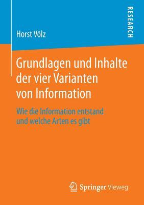 Grundlagen Und Inhalte Der Vier Varianten Von Information: Wie Die Information Entstand Und Welche Arten Es Gibt - Volz, Horst